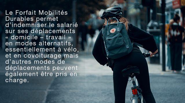 Citation : Le Forfait Mobilités Durables permet d'indemniser le salarié sur ses déplacements « domicile – travail » en modes alternatifs, essentiellement à vélo, et en covoiturage, mais d'autres modes de déplacements peuvent également être pris en charge.